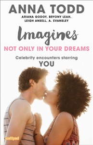 Imagines: Not Only in Your Dreams - Anna Todd, Ariana Godoy, Bryony Leah, Leigh Ansell & A. Evansley pdf download