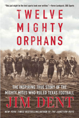 Twelve Mighty Orphans - Jim Dent