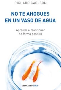 No te ahogues en un vaso de agua - Richard Carlson pdf download