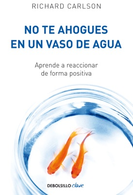 No te ahogues en un vaso de agua - Richard Carlson pdf download