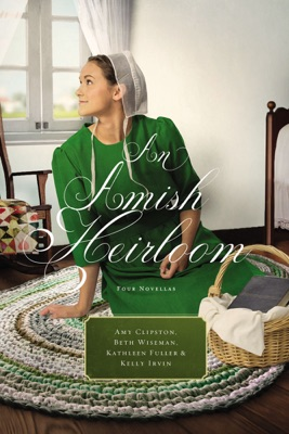 An Amish Heirloom - Amy Clipston, Beth Wiseman, Kathleen Fuller & Kelly Irvin pdf download