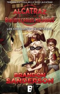 Los Caballeros de Cristalia (Alcatraz contra los Bibliotecarios Malvados 3) - Brandon Sanderson pdf download