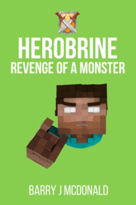 Herobrine Revenge of a Monster - Barry J. McDonald