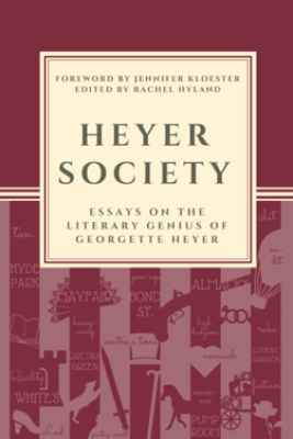 Heyer Society: Essays on the Literary Genius of Georgette Heyer - Rachel Hyland (Editor)