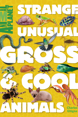 Strange, Unusual, Gross & Cool Animals (An Animal Planet Book) - Animal Planet