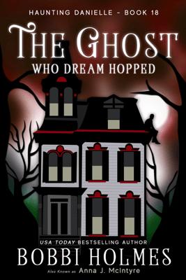 The Ghost Who Dream Hopped - Bobbi Holmes