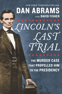 Lincoln's Last Trial: The Murder Case That Propelled Him to the Presidency - David Fisher & Dan Abrams pdf download