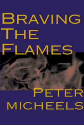 Braving the Flames - Peter Micheels