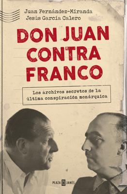 Don Juan contra Franco - Juan Fernández-Miranda & Jesús García Calero pdf download