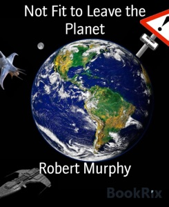 Not Fit to Leave the Planet - Robert Murphy pdf download