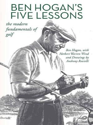 Ben Hogan's Five Lessons: The Modern Fundamentals of Golf - Ben Hogan, Herbert Warren Wind & Anthony Ravielli pdf download