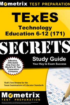 TExES Technology Education 6-12 (171) Secrets Study Guide - TExES Exam Secrets Test Prep Team