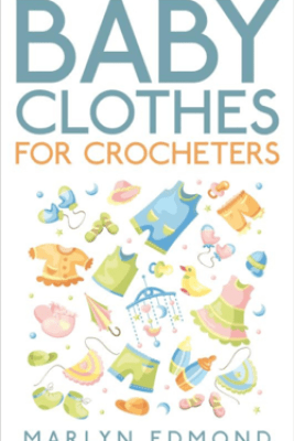 Baby Clothes for Crocheters - Marlyn Edmond