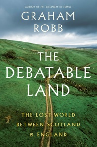 The Debatable Land: The Lost World Between Scotland and England - Graham Robb pdf download
