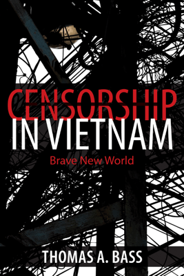 Censorship in Vietnam - Thomas A. Bass