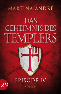 Das Geheimnis des Templers - Episode IV - Martina André pdf download
