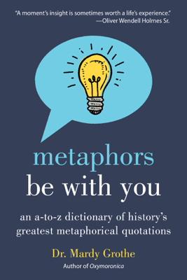 Metaphors Be With You - Dr. Mardy Grothe