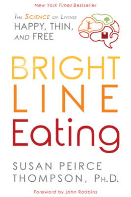 Bright Line Eating - Susan Peirce Thompson, Ph.D.