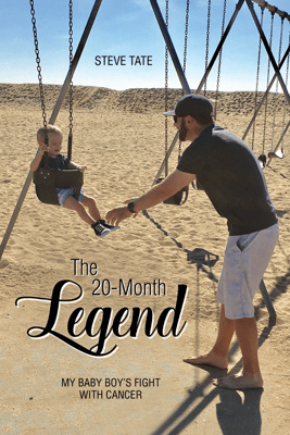 The 20-Month Legend: My Baby Boy's Fight with Cancer - Steve Tate