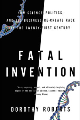 Fatal Invention - Dorothy Roberts