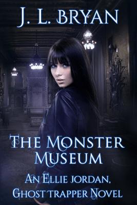 The Monster Museum (Ellie Jordan, Ghost Trapper Book 10) - JL Bryan