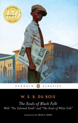 The Souls of Black Folk - W. E. B. Du Bois, Ibram X. Kendi & Monica E. Elbert pdf download