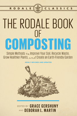 The Rodale Book of Composting, Newly Revised and Updated - Grace Gershuny & Deborah L. Martin