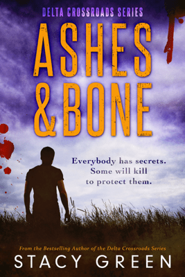 Ashes and Bone (Delta Crossroads Mystery Romance) - Stacy Green
