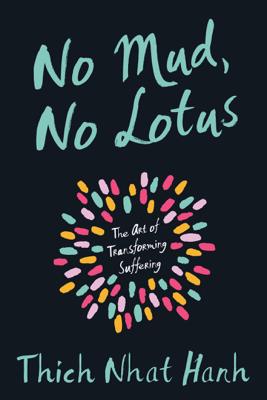 No Mud, No Lotus - Thích Nhất Hạnh