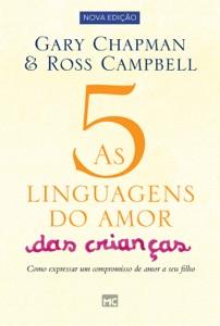 As 5 linguagens do amor das crianças - nova edição - Gary Chapman & Ross Campbell pdf download