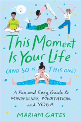 This Moment Is Your Life (and So Is This One) - Mariam Gates
