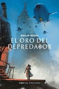 El oro del depredador (Mortal Engines 2) - Philip Reeve pdf download