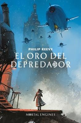 El oro del depredador (Mortal Engines 2) - Philip Reeve pdf download