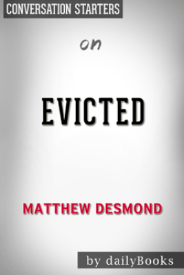 Evicted: Poverty and Profit in the American City by Matthew Desmond:  Conversation Starters - Daily Books