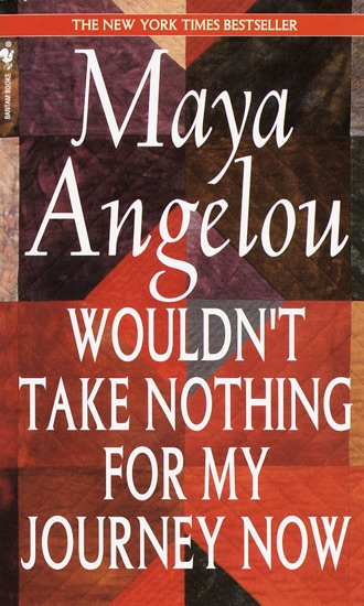 Wouldn't Take Nothing for My Journey Now by Maya Angelou pdf download