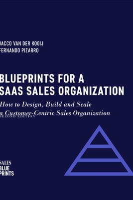 Blueprints for a SaaS Sales Organization: How to Design, Build and Scale  a Customer-Centric Sales Organization - Jacco van der Kooij, Fernando Pizarro & Winning By Design