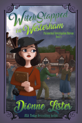 Witchslapped in Westerham: Paranormal Investigation Bureau Book 4 - Dionne Lister