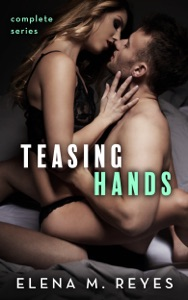 Teasing Hands - Complete Series - Elena M. Reyes pdf download