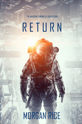 Return (The Invasion Chronicles—Book Four): A Science Fiction Thriller - Morgan Rice pdf download