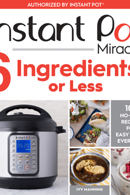 Instant Pot Miracle 6 Ingredients or Less - Ivy Manning