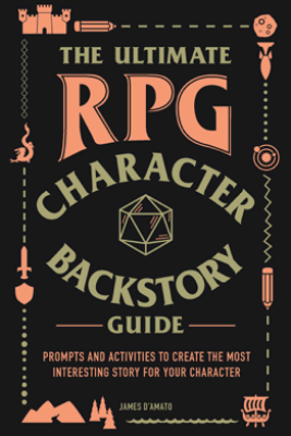 The Ultimate RPG Character Backstory Guide - James D'Amato