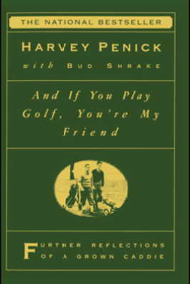 And If You Play Golf, You're My Friend - Harvey Penick