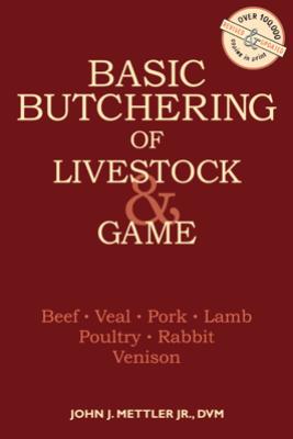 Basic Butchering of Livestock & Game - John J. Mettler