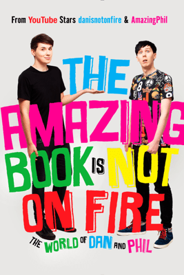 The Amazing Book Is Not on Fire - Dan Howell & Phil Lester