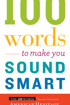 100 Words To Make You Sound Smart - Editors of the American Heritage Dictionaries