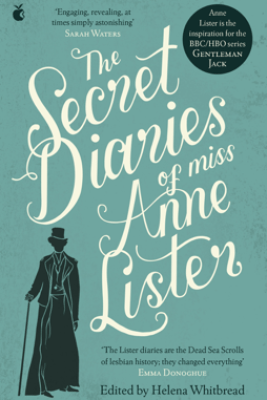 The Secret Diaries Of Miss Anne Lister - Anne Lister & Helena Whitbread