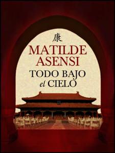Todo bajo el cielo - Matilde Asensi pdf download