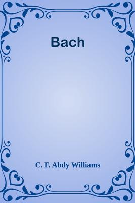 Bach - C. F. Abdy Williams
