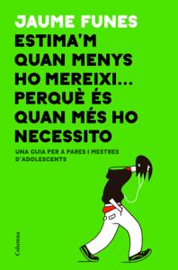 Estima'm quan menys ho mereixi... perquè és quan més ho necessito - Jaume Funes pdf download