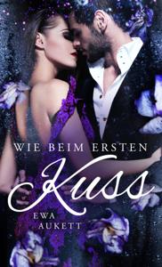 Wie beim ersten Kuss - Ewa Aukett pdf download